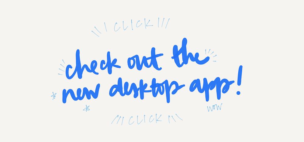 check out new desktop app