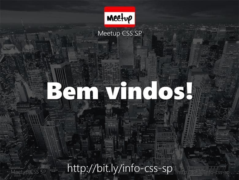 Imagem de capa da apresentação de boas vindas do Meetup CSS SP