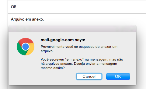 Print Screen shows a prevention user error of Gmail, which alert the user if a word like 'anexo' (portuguese) is present in the body of email and there is any attachment file.