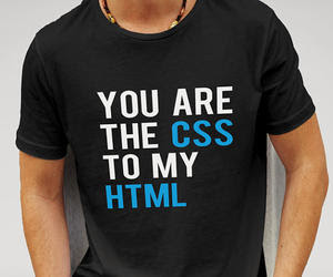 tshirt you are the css to my html 300x250-15kb