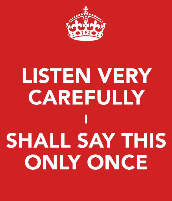 listen-very-carefully-i-shall-say-this-only-once
