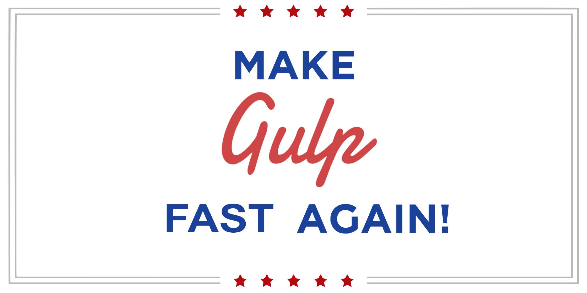 Make Gulp Fast Again