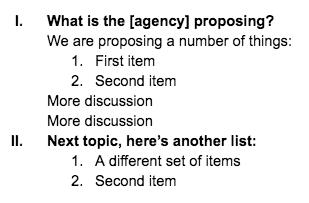 I. What is the agency proposing? Next paragraph, We are proposing a number of things: List starts (built into the outline structure), 1. First item, 2. Second item. Next paragraph, more discussion. Next paragraph, more discussion. Next paragraph, II. Next topic, here's another list: List starts (built into the outline structure), 1. A different set of items, 2. Second item.