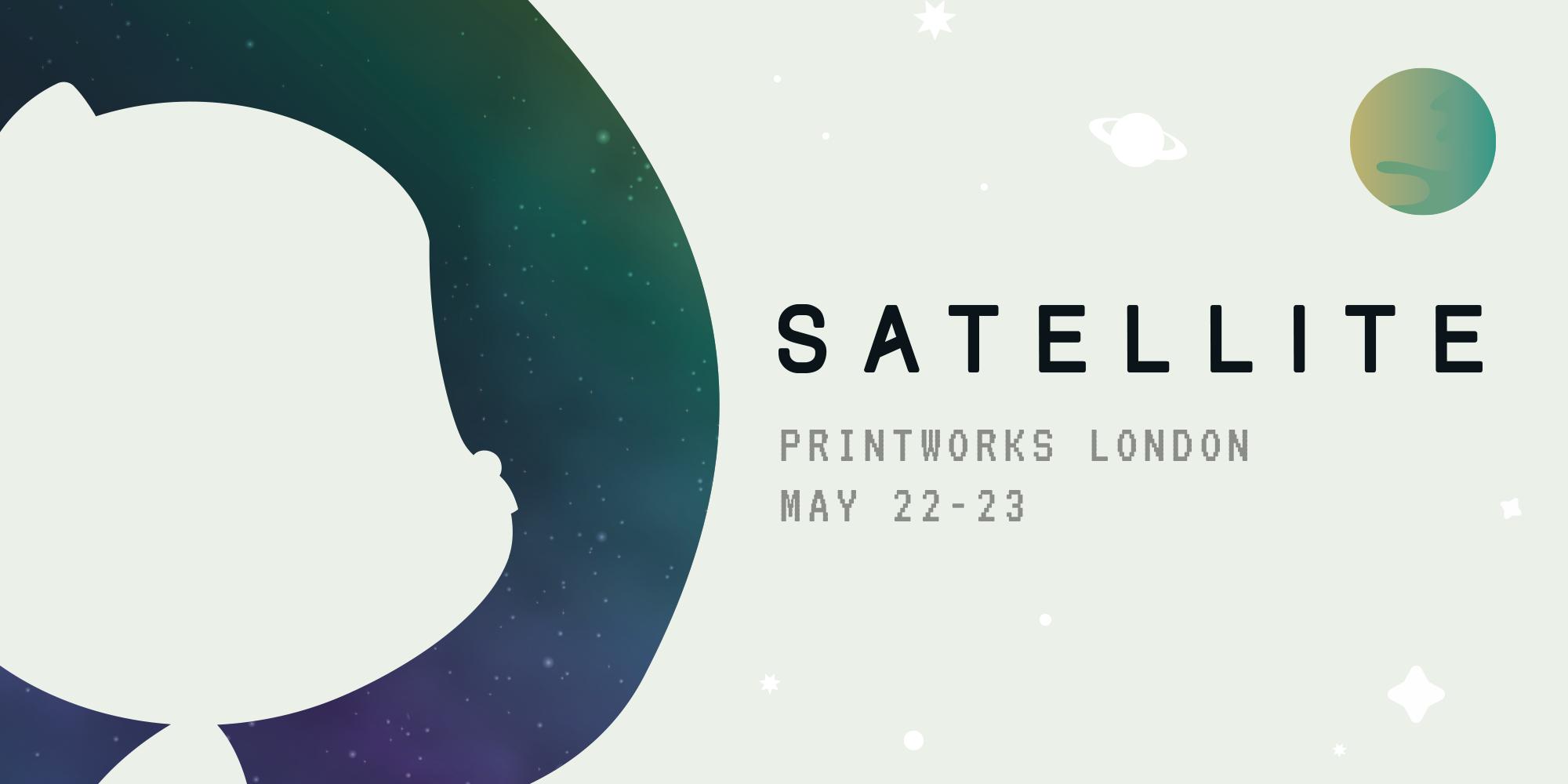 GitHub Satellite, Printworks London, May 22-23