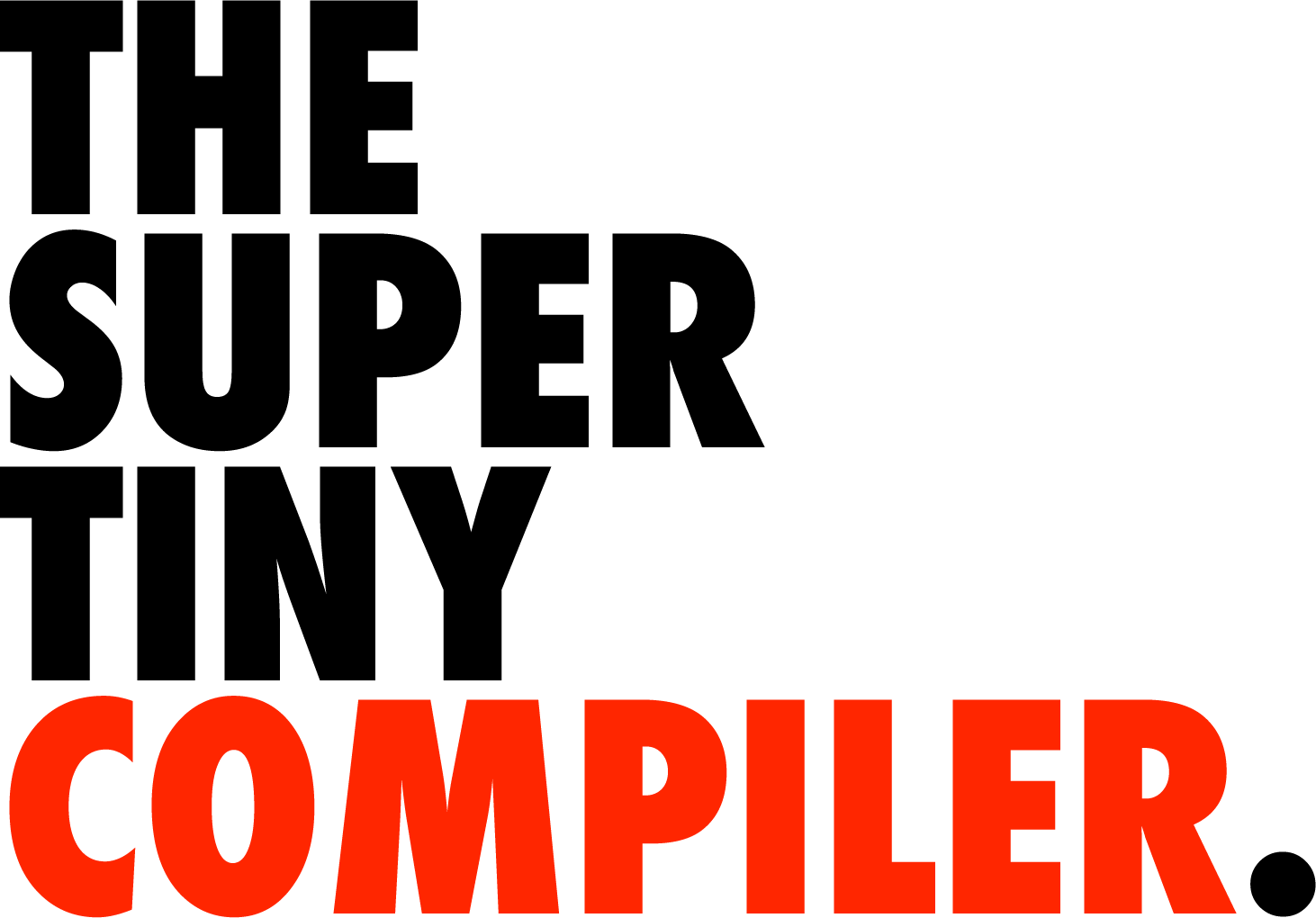 THE SUPER TINY COMPILER